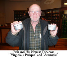 Erik and His Newest Tobacco Blends - a Virginia + Perique and an Aromatic