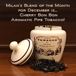 Milan's Pipe Tobacco Blend of the Month for December is Cherry Bon Bon ~ On Sale All Month!