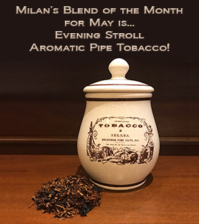 Milan's Pipe Tobacco Blend of the Month for May is Evening Stroll ~ On Sale All Month!